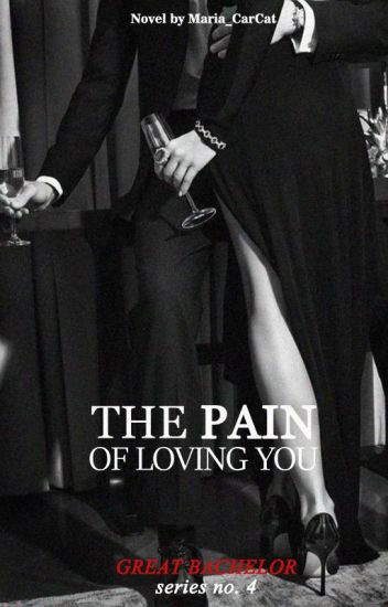 The Pain Of Loving You (Great Bachelor Series #4)