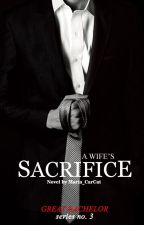 A Wife's Sacrifice (Great Bachelor Series #3) #Wattys2017 by Maria_CarCat