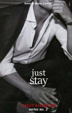 Just Stay (Great Bachelor Series #2) by Maria_CarCat