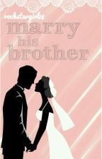 marry his brother by rockstargirl18