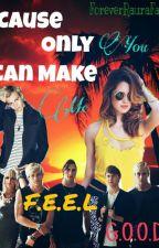 Cause Only You Can Make Me F.E.E.L G.O.O.D by ForeverRauraFan