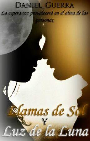 Llamas del Sol y Luz de la Luna.    (Pausada temporalmente) by daniel_guerra