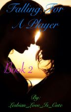 Falling For A Player (Book 2) by Lesbian_Love_Is_Cute