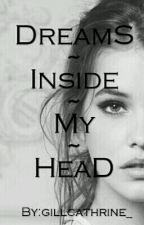 DreamS Inside My HeaD(slow update) by gillcathrine_