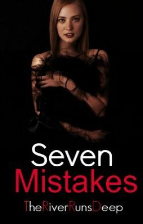 Seven Mistakes {Completed} by TheRiverRunsDeep