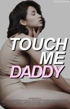 TOUCH ME DADDY by SkyInThHelise