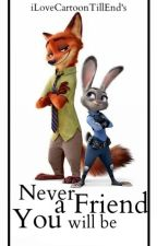 Never A Friend You Will Be {A Zootopia Fanfiction: Judy Hopps and Nick Wilde} by iLoveCartoonTillEnd
