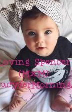 Loving Spencer(BXB)(MPREG) by CurlyHairandTea