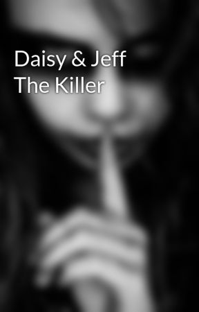 Daisy & Jeff The Killer by ASecretIHave