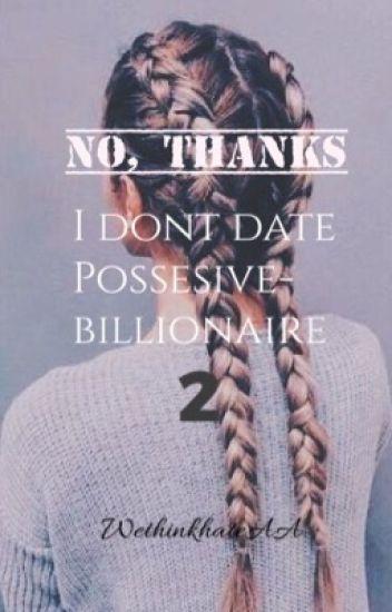 No Thanks, I Don't Date Possessive Billionaires (Book 2)