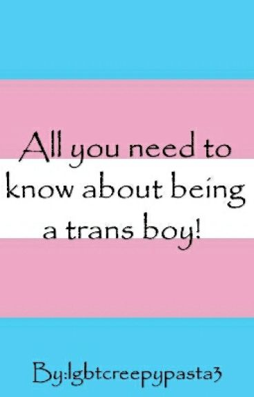 All you need to know about being a trans boy!