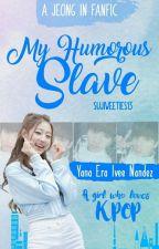 My Humorous Slave | ON-GOING by Sujiweeties13
