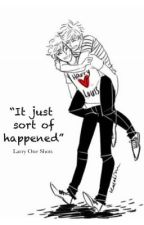 It just sort of happened. (Larry One Shots - book 1) by thisisthem