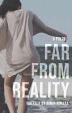 FAR FROM REALITY by nininininaaa