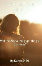 The Alpha is my mate by Mackenzie_R_Foster