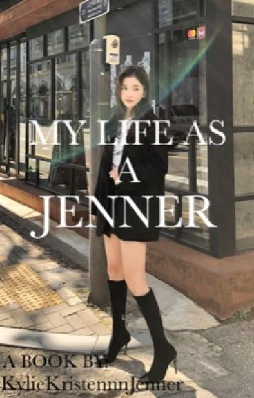 My Life as a Jenner {Adopted by Kylie Jenner}