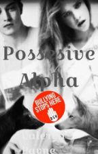 Possessive   Alpha (1ra temporada Terminada) by Valerya_Mm