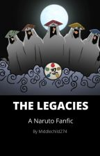 The Legacies (Naruto Fanfiction) by middlechild274