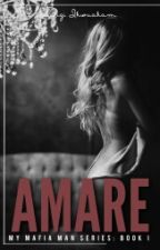 Amare (My Mafia Man #1) by Ohemmgeegee