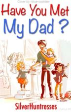 2015 Father's Day Special: Have You Met My Dad? by SilverHuntresses