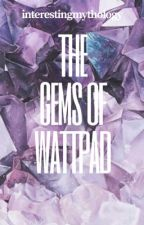The Gems of Wattpad by interestingmyth