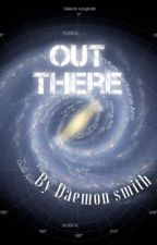 Out there (book 1) by smitty3010