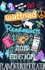 Wattpad Randomness [2015 Edition] by AdventurousCreator