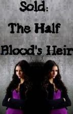 Sold: The Half Blood's Heir by GoldenInk