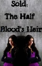 Sold: The Half Blood's Heir by GoldenInk