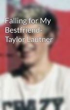 Falling for My Bestfriend- Taylor Lautner by tazzleberry_le_seal