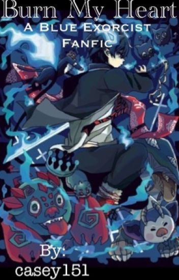 Burn my heart (a blue exorcist Fanfiction)