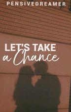 Let's Take A Chance by pensive_dreamer