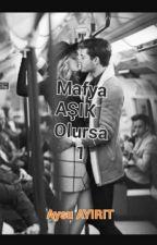 mafya aşık olursa by AysuAyrt