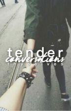 Tender Conversations | ✓ by thyselves