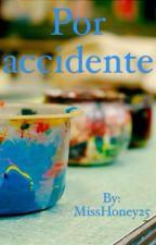 Por accidente [yuri]  {Libro 1} by MissHoney25