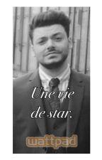 Une vie de star. by KevAdamsFictions