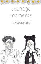 Teenage Moments  by fascinated-