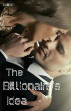 The Billionaire's Idea #Wattys2015 by xviimm