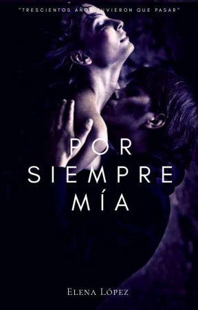 Por siempre mía © [EN BORRADOR] by ElenaaL04