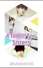 A Tale Of Two Sister by CikSemmie
