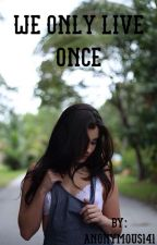 We Only Live Once. (lauren/you) by Anonymous141