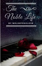 The Noble Life by welshfoxglove