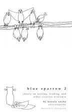 Blue Sparrow 2: Tweets on Writing, Reading, and Other Creative Nonsense by kseniaanske