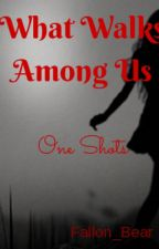 What Walks Among Us (One Shots) by SaltWaterInk