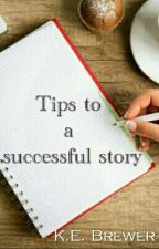Tips To A Successful Story by BrewerNation