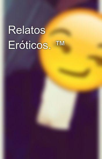 Relatos Eróticos. ™