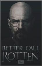 Better Call Rotten ➸CERRADO PARA SIEMPRE by RottenOmegamanX