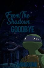From The Shadows: Goodbye || BOOK 2 by fannogomi