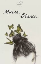 Muere, Blanca. by blueactive