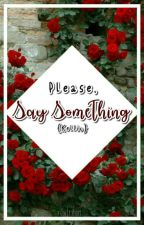 Please Say Something (Kellic) Book 1 ✅ (UNDER EXTREME EDITING) by xXScarredForLifeXx
